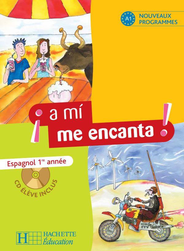 A Mi Me Encanta 1re Annee Espagnol Livre De L Eleve Edition 2006