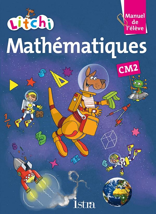 Litchi Mathématiques CM2 - Manuel élève - Ed. 2015