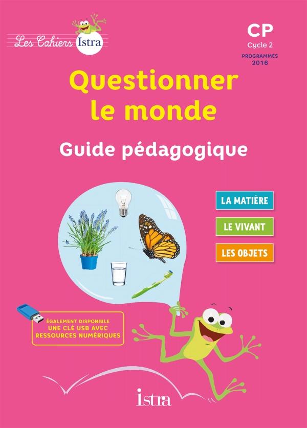 Les Cahiers Istra Questionner le monde CP - Guide pédagogique - Ed. 2017