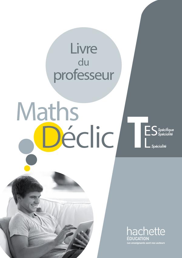 Déclic maths Tle ES spécifique et spécialité / L spécialité - Livre du professeur - éd. 2016