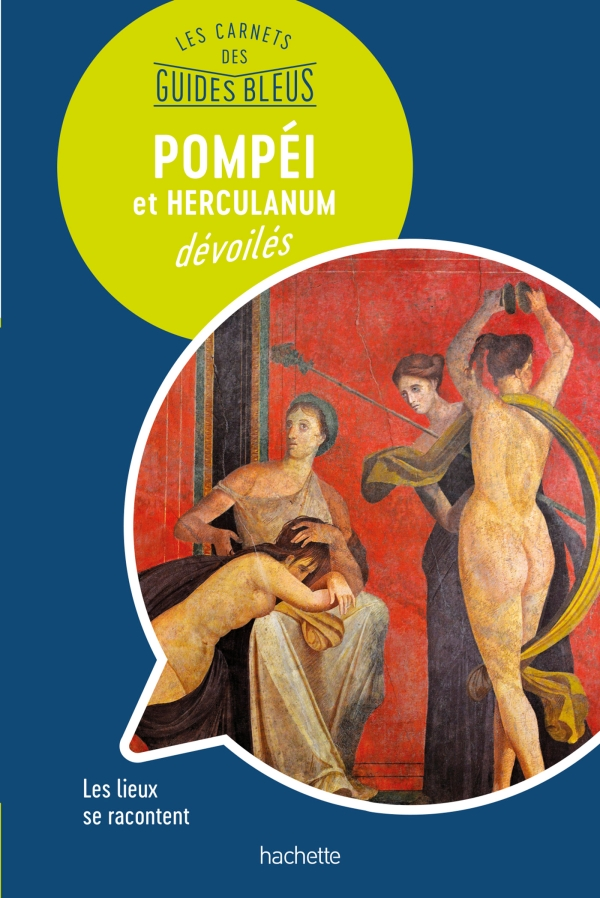 Pompéi et Herculanum : les carnets des Guides Bleus