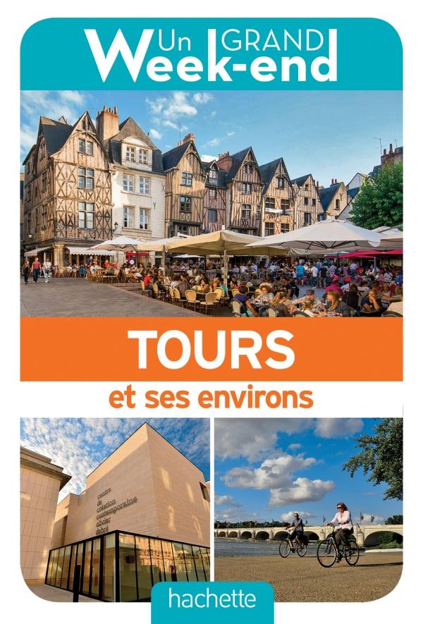 Guide Un Grand Weekend à Tours et environs hachette.fr