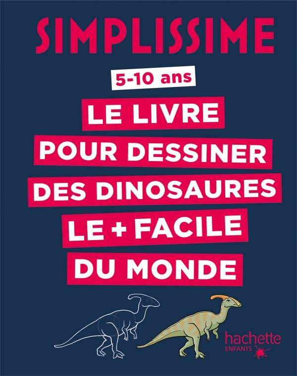 Simplissime Le Livre Pour Dessiner Les Dinosaures Le Facile Du Monde