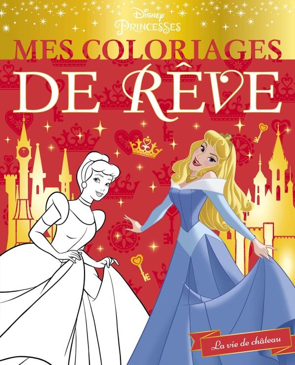 DISNEY PRINCESSES - Mes Coloriages de Rêve - La vie de château