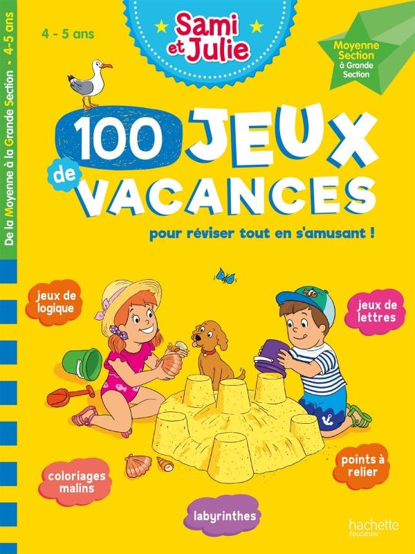 Sami et Julie - 100 Jeux de vacances - De la Moyenne à la Grande Section - Cahier de vacances 2021
