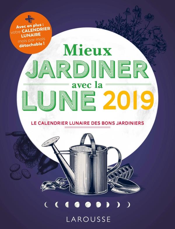 Calendrier Jardinage Lunaire 2019.Mieux Jardiner Avec La Lune 2019