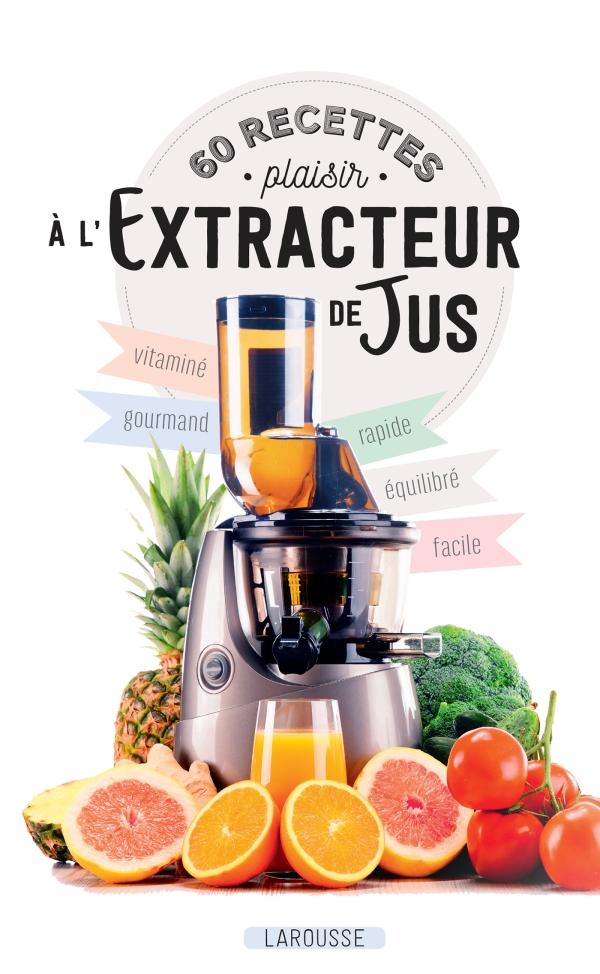 60 recettes plaisir à l'extracteur de jus