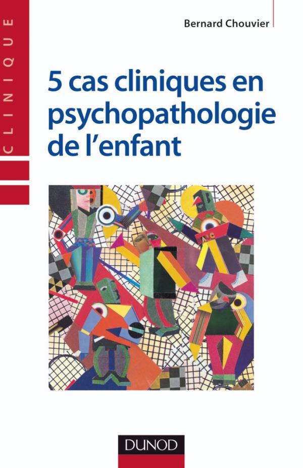 5 cas cliniques en psychopathologie de l'enfant