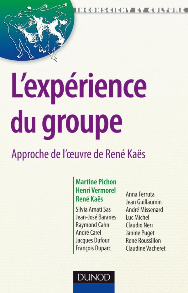 L'expérience du groupe - Approche de l'oeuvre de René Kaës