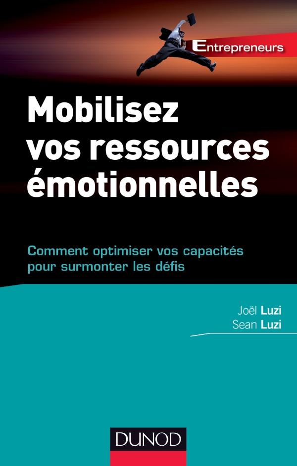 Mobilisez vos ressources émotionnelles - Comment optimiser vos capacités pour surmonter les défis