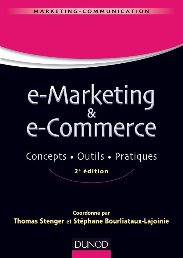 E-Marketing & e-Commerce. Concepts, outils, pratiques 2e édition - Thomas Stenger,Stéphane Bourliataux-Lajoinie