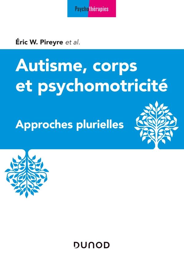 Autisme, corps et psychomotricité - Approches plurielles