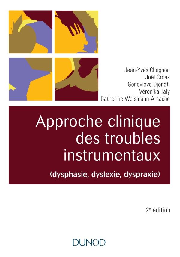 Approche clinique des troubles instrumentaux (dysphasie, dyslexie, dyspraxie) - 2e éd.