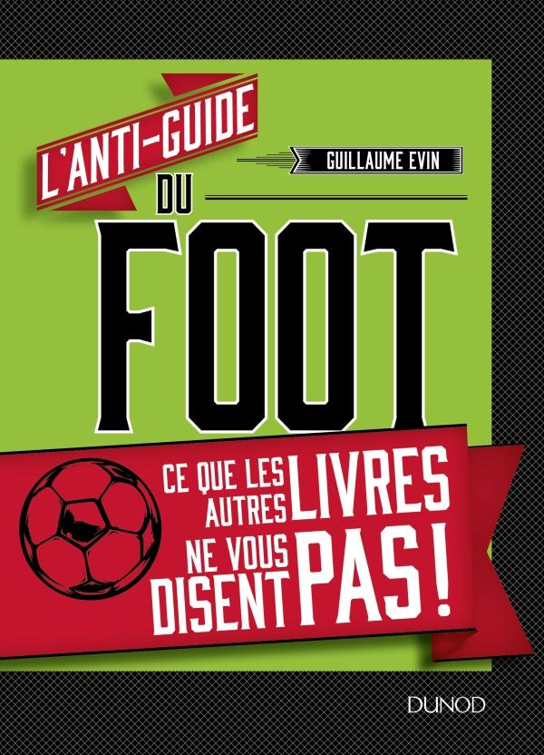 L'anti-guide du foot - Ce que les autres livres ne vous disent pas !