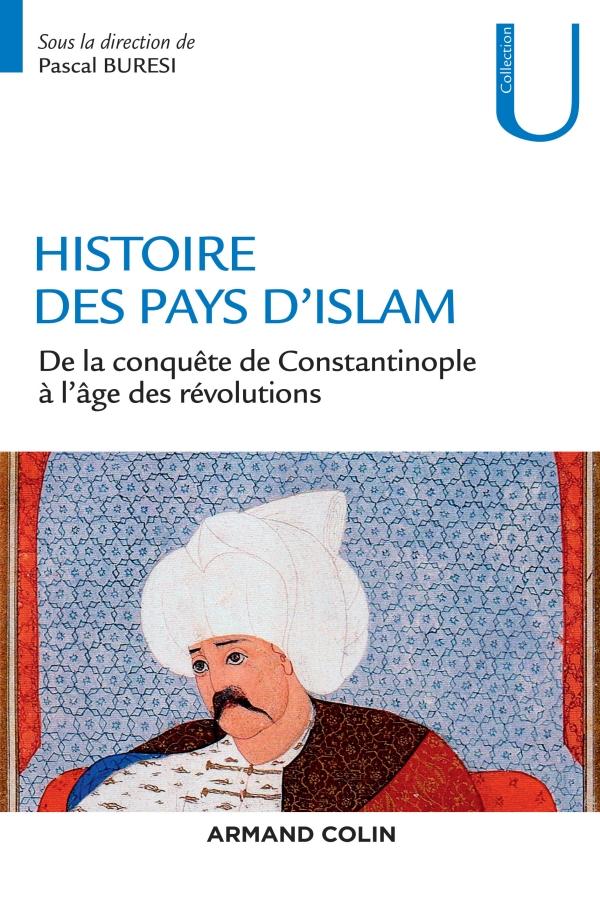 Histoire des pays d'Islam - De la conquête de Constantinople à l'âge des révolutions