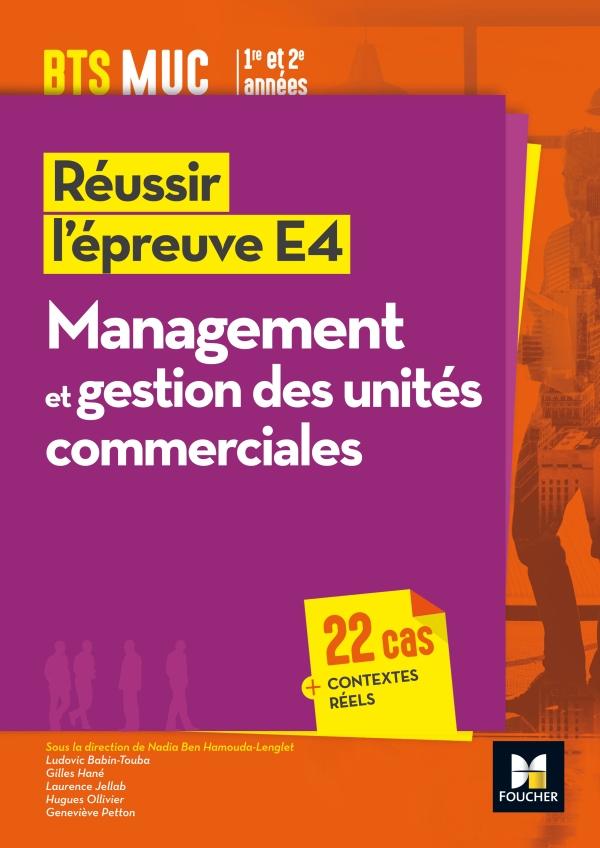 Réussir l'épreuve E4 - Management et gestion des unités commerciales - BTS MUC