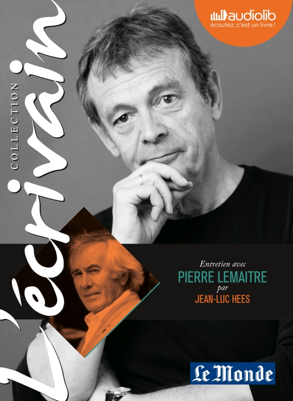 L'Ecrivain - Pierre Lemaitre - Entretien inédit par Jean-Luc Hees