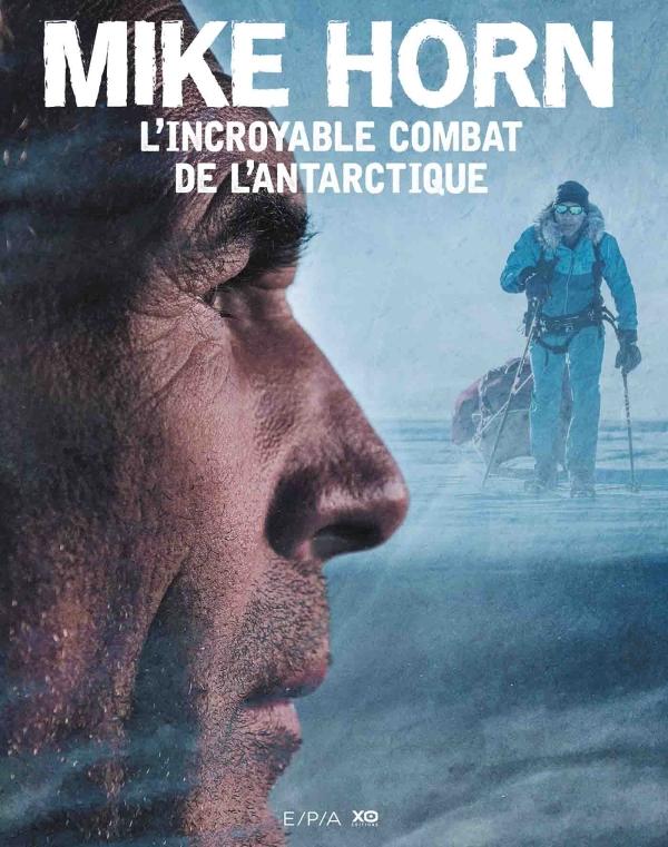 Mike Horn, l'incroyable combat de l'Antarctique