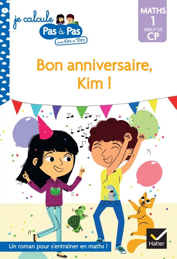 Je Calcule Pas A Pas Maths 1 Debut De Cp Bon Anniversaire Kim Hachette Fr