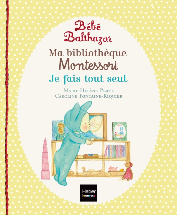 Bébé Balthazar - Ma bibliothèque Montessori - Je fais tout seul 0/3 ans