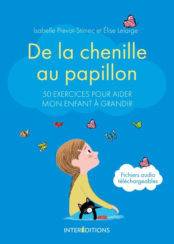 De la chenille au papillon - 50 exercices pour aider mon enfant à grandir