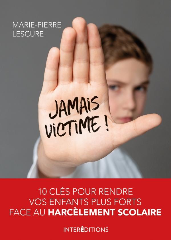 Jamais victime ! - 10 clés pour rendre vos enfants plus forts face au harcèlement