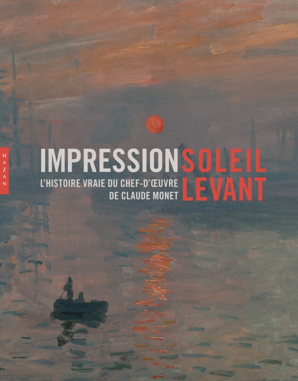 Impression soleil levant. L'histoire vraie du chef-d'oeuvre de Claude Monet