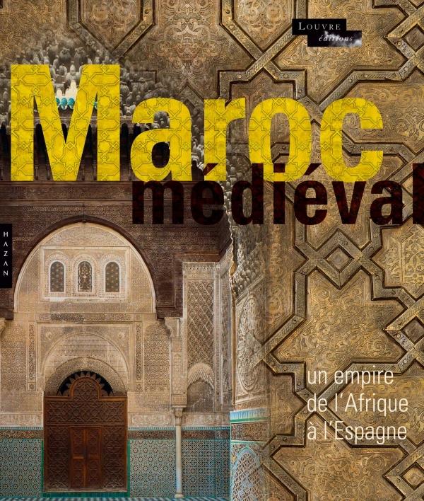 Le Maroc Médiéval. Un empire de l'Afrique à l'Espagne