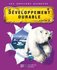 Les Dossiers Hachette Sciences Cycle 3 - Le Développement durable - Guide + photofiches - Ed 2007