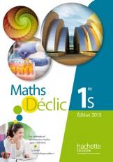 Mathématiques Déclic 1re S - Livre de l'élève - Edition 2015