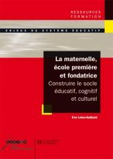 La maternelle, école première et fondatrice - Constuire le socle éducatif, cognitif et culturel
