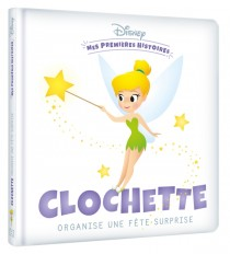 DISNEY - Mes Premières Histoires - Clochette organise une fête surprise