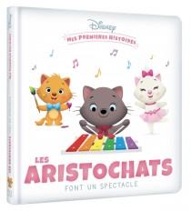 DISNEY - Mes Premières Histoires - Les Aristochats font un spectacle
