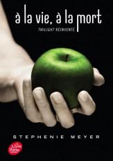 Saga Twilight - À la vie, à la mort - Twilight réinventé