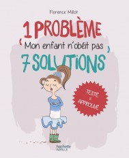 1 problème 7 solutions : Mon enfant n'obéit pas