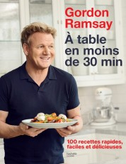 Gordon Ramsay - À table en moins de 30 minutes