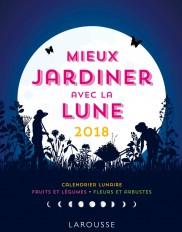 Mieux jardiner avec la lune 2018