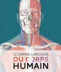 Le Grand Larousse du corps humain - Nouvelle édition
