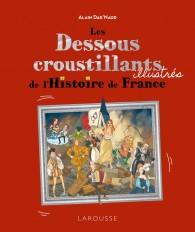 Les Dessous croustillants de l'Histoire de France Illustrés