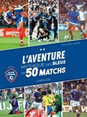 L'Aventure mythique des Bleus en 50 matchs