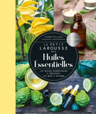 Petit Larousse des huiles essentielles