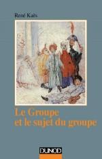Le groupe et le sujet du groupe - Éléments pour une théorie psychanalytique du groupe