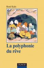 La polyphonie du rêve - L'expérience onirique commune et partagée