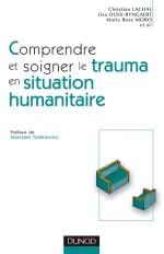 Comprendre et soigner le trauma en situation humanitaire - Définitions - Méthodes - Actions