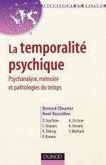 La temporalité psychique - Psychanalyse, mémoire et pathologies du temps