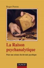 La raison psychanalytique - Pour une science du devenir psychique