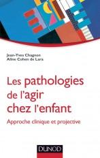 Les pathologies de l'agir chez l'enfant - Approche clinique et projective