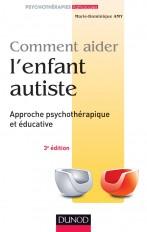Comment aider l'enfant autiste - 3e éd. - Approche psychothérapique et éducative