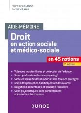 Aide-mémoire - Droit en action sociale et médico-sociale - 3e éd. - En 45 notions