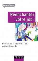 Réenchantez votre job ! Réussir sa transformation professionnelle
